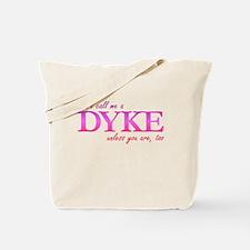 Don't call me a Dyke Tote Bag