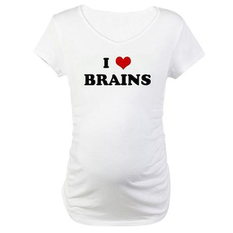 I Love BRAINS Maternity T-Shirt