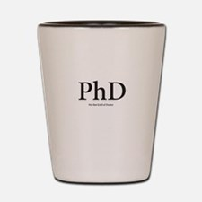 PhD Not that kind of Doctor Shot Glass
