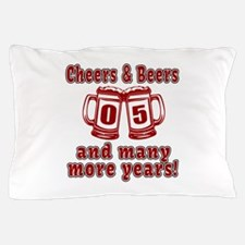 Cheers And Beers 05 And Many More Year Pillow Case