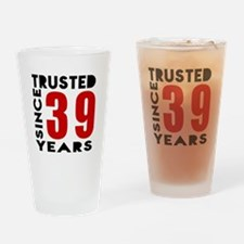 Trusted Since 39 Years Drinking Glass