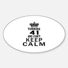 Turning 41 And I Can Not Keep Calm Sticker (Oval)