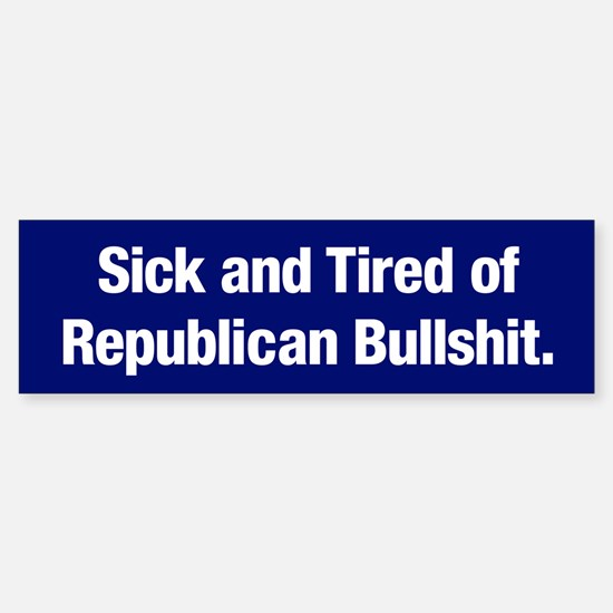 Tired Of Republican Bullshit Bumper Bumper Bumper Sticker