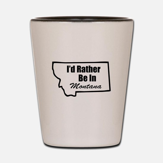 I'd Rather Be In Montana Shot Glass
