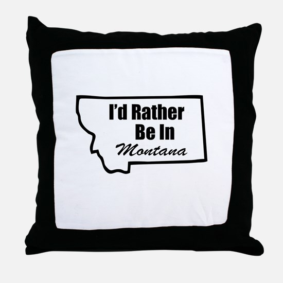 I'd Rather Be In Montana Throw Pillow