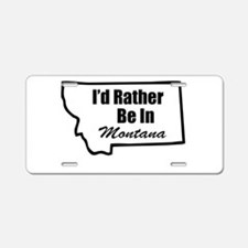 I'd Rather Be In Montana Aluminum License Plate