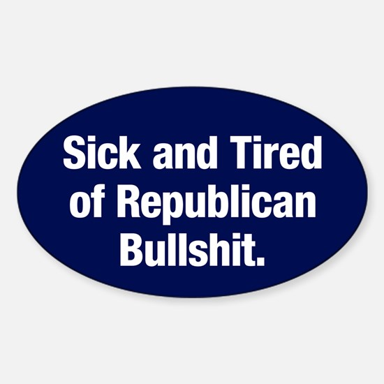 Tired Of Republican Bullshit Oval Decal