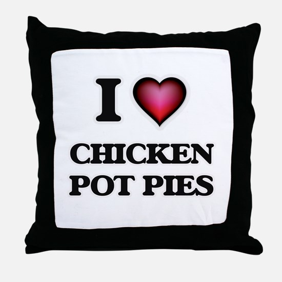 I love Chicken Pot Pies Throw Pillow