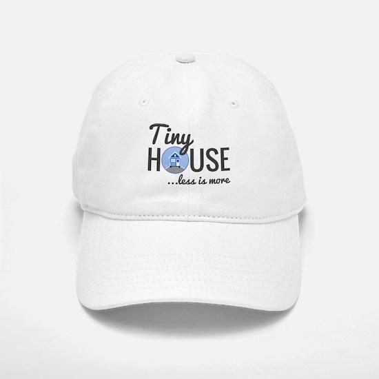 Tiny House - Less is More Baseball Baseball Cap