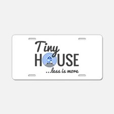 Tiny House - Less is More Aluminum License Plate