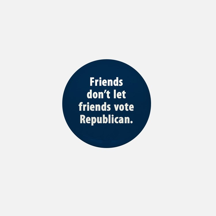Friends don't let friends vote GOP Mini Button