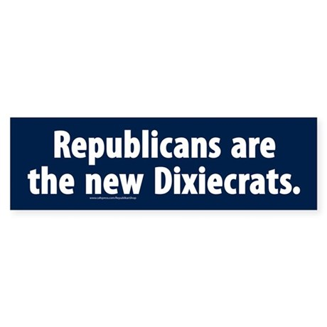 Republicans are the new Dixiecrats Bumper Sticker