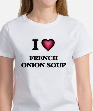 I love French Onion Soup T-Shirt