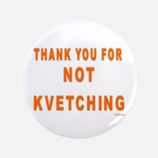 """THANKS FOR NOT KVETCHING 3.5"""" Button (100 pack)"""