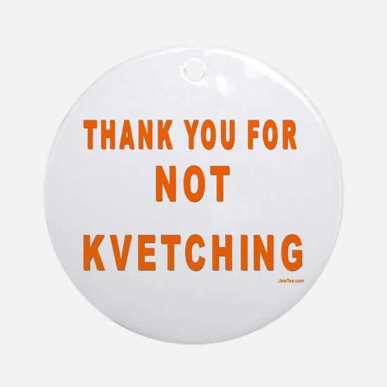 THANKS FOR NOT KVETCHING Ornament (Round)