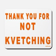 THANKS FOR NOT KVETCHING Mousepad