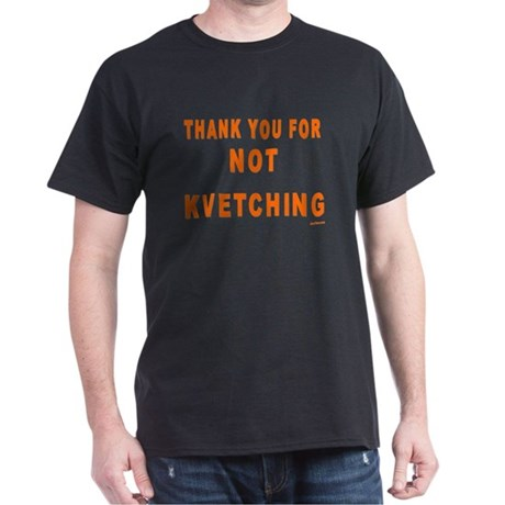THANKS FOR NOT KVETCHING Dark T-Shirt