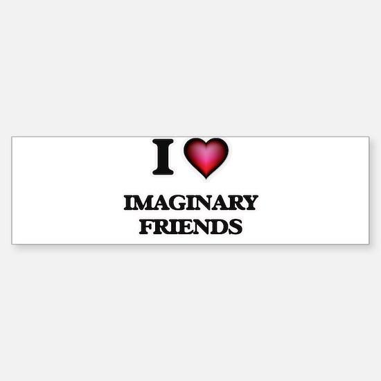 I love Imaginary Friends Bumper Bumper Bumper Sticker