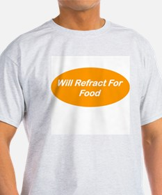Will Refract For Food T-Shirt