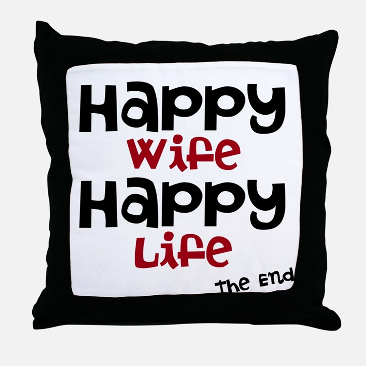 Happy Wife Happy Life The End Throw Pillow