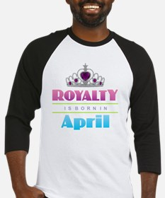 Royalty is Born in April Baseball Jersey