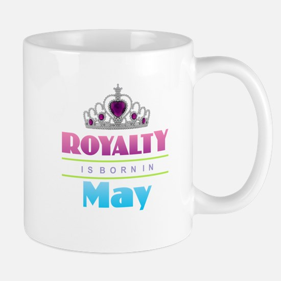 Royalty is Born in May Mugs