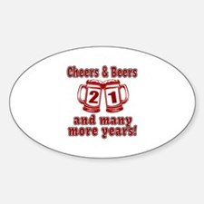 Cheers And Beers 21 And Many More Y Sticker (Oval)