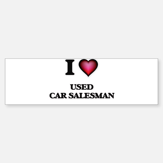 I love Used Car Salesman Bumper Bumper Bumper Sticker