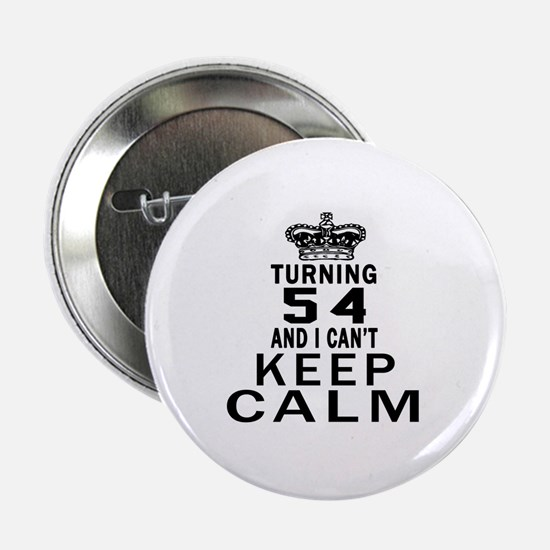 "Turning 54 And I Can Not Keep Calm 2.25"" Button"