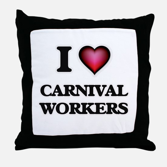 I love Carnival Workers Throw Pillow