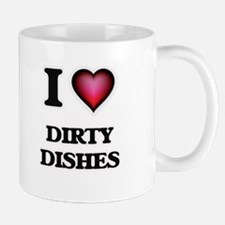 I love Dirty Dishes Mugs