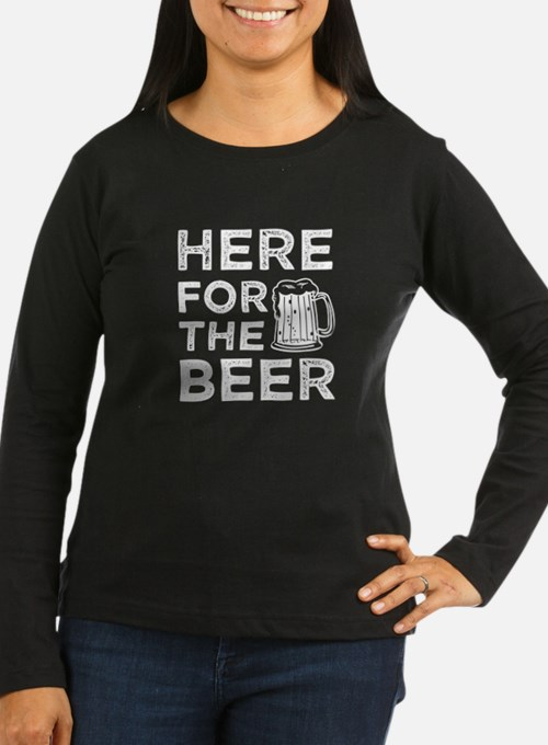 Here for the Beer funny saying Long Sleeve T-Shirt