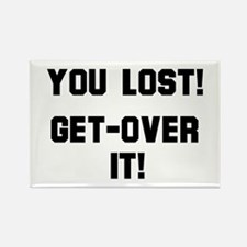 You Lost! Get Over It! Rectangle Magnet Magnets