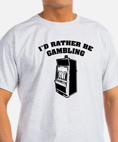 I'd rather be gambling T-Shirt