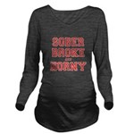 Sober Broke and Horny.png Long Sleeve Maternity T-