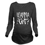Wanna fight.png Long Sleeve Maternity T-Shirt