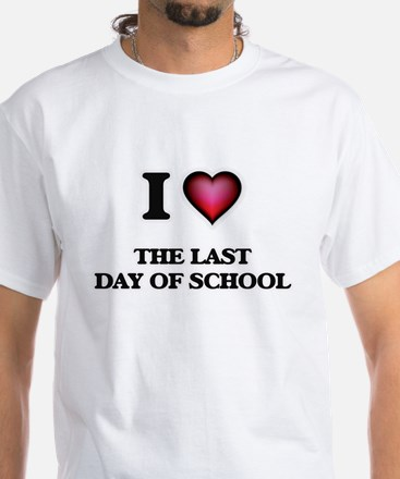 I love The Last Day Of School T-Shirt
