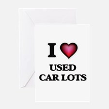 I love Used Car Lots Greeting Cards