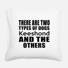 There Are Two Types Of Keesho Square Canvas Pillow