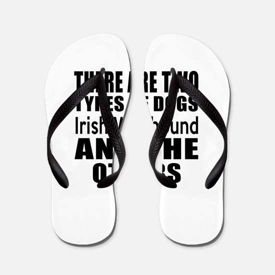 There Are Two Types Of Irish Wolfhound Flip Flops