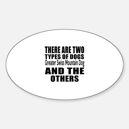 There Are Two Types Of Greater Swis Sticker (Oval)