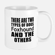 There Are Two Types Of Foxhound Dogs De Mug