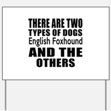There Are Two Types Of English Foxhound Yard Sign