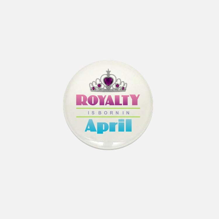 Royalty is Born in April Mini Button