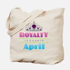 Royalty is Born in April Tote Bag