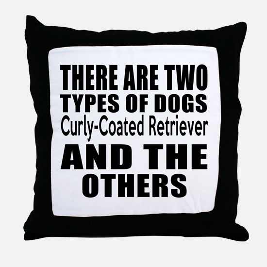 There Are Two Types Of Curly-Coated R Throw Pillow