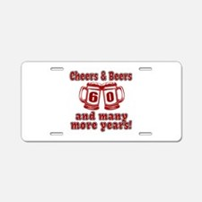 Cheers And Beers 60 And Man Aluminum License Plate