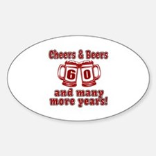 Cheers And Beers 60 And Many More Y Sticker (Oval)