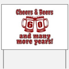 Cheers And Beers 60 And Many More Years Yard Sign