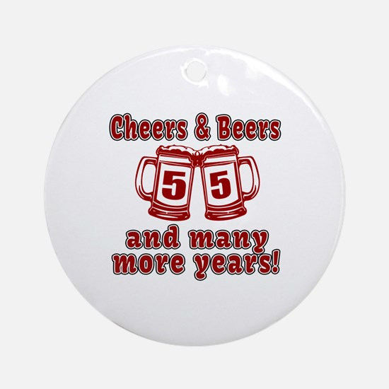 Cheers And Beers 55 And Many More Y Round Ornament